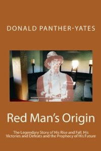 Red Man's Origin: The Legendary Story of His Rise and Fall, His Victories and Defeats and the Prophecy of His Future
